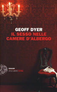 Libro Il sesso nelle camere d'albergo. Saggi (1989-2010) Geoff Dyer