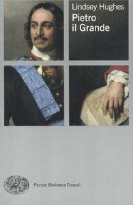 Foto Cover di Pietro il Grande, Libro di Lindsey Hughes, edito da Einaudi