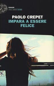 Libro Impara a essere felice Paolo Crepet