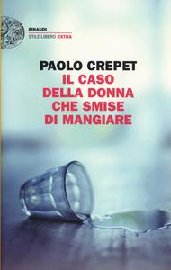 Libro Il caso della donna che smise di mangiare Paolo Crepet