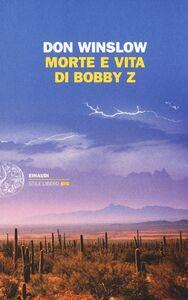 Foto Cover di Morte e vita di Bobby Z, Libro di Don Winslow, edito da Einaudi