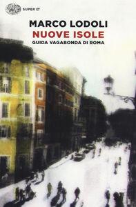 Libro Nuove isole. Guida vagabonda di Roma Marco Lodoli