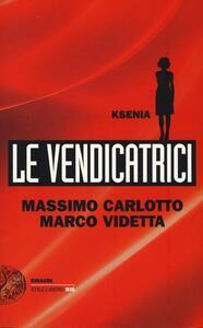 Ksenia. Le vendicatrici - Massimo Carlotto,Marco Videtta - copertina