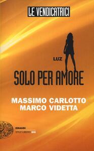 Luz. Solo per amore. Le vendicatrici - Massimo Carlotto,Marco Videtta - copertina