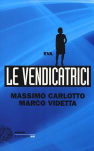 Libro Eva. Le vendicatrici Massimo Carlotto , Marco Videtta