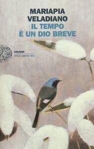 Foto Cover di Il tempo è un dio breve, Libro di Mariapia Veladiano, edito da Einaudi