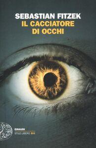 Libro Il cacciatore di occhi Sebastian Fitzek