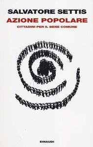 Foto Cover di Azione popolare. Cittadini per il bene comune, Libro di Salvatore Settis, edito da Einaudi