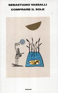 Libro Comprare il sole Sebastiano Vassalli