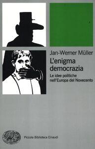 Libro L' enigma democrazia. Le idee politiche nell'Europa del Novecento Jan-Werner Müller