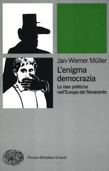Listadelpopolo.it L' enigma democrazia. Le idee politiche nell'Europa del Novecento Image