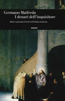 I denari dellinquisitore. Affari e giustizia di fede nellItalia moderna.pdf