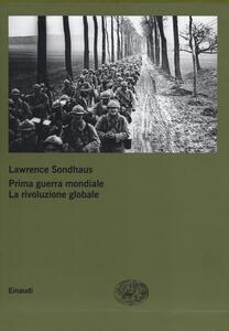 Prima guerra mondiale. La rivoluzione globale - Lawrence Sondhaus - copertina