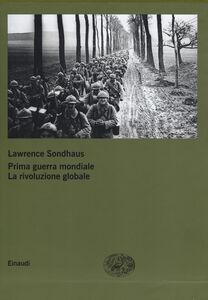 Libro Prima guerra mondiale. La rivoluzione globale Lawrence Sondhaus