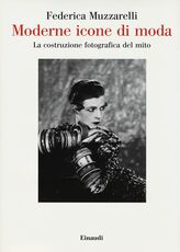 Libro Moderne icone di moda. La costruzione fotografica del mito Federica Muzzarelli