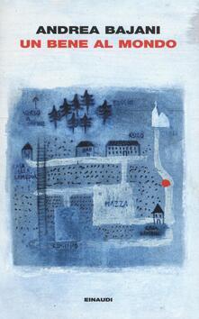 Un bene al mondo - Andrea Bajani - copertina