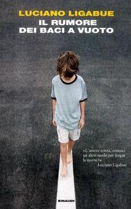 Libro Il rumore dei baci a vuoto Luciano Ligabue