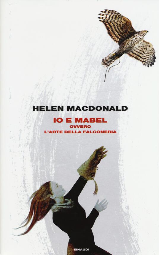 Io e Mabel. Ovvero l'arte della falconeria - Helen MacDonald - copertina