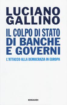 Il colpo di Stato di banche e governi. L'attacco alla democrazia in Europa - Luciano Gallino - copertina