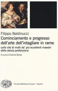 Libro Cominciamento e progresso dell'arte dell'intagliare in rame. Colle vite di molti de' più eccellenti maestri della stessa professione Filippo Baldinucci