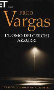 Libro L' uomo dei cerchi azzurri. I casi del commissario Adamsberg. Vol. 1 Fred Vargas