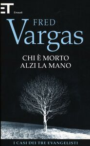Libro Chi è morto alzi la mano. I casi dei tre evangelisti. Vol. 1 Fred Vargas