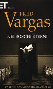 Libro Nei boschi eterni. I casi del commissario Adamsberg. Vol. 5 Fred Vargas