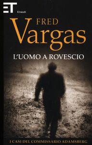 Foto Cover di L' uomo a rovescio. I casi del commissario Adamsberg. Vol. 2, Libro di Fred Vargas, edito da Einaudi