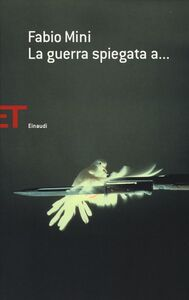 Libro La guerra spiegata a... Fabio Mini