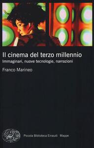 Foto Cover di Il cinema del terzo millennio. Immaginari, nuove tecnologie, narrazioni, Libro di Franco Marineo, edito da Einaudi