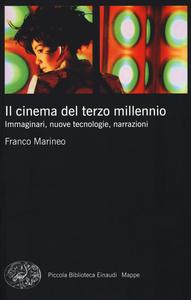 Libro Il cinema del terzo millennio. Immaginari, nuove tecnologie, narrazioni Franco Marineo