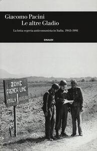 Libro Le altre Gladio. La lotta segreta anticomunista in Italia. 1943-1991 Giacomo Pacini