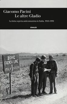Le altre Gladio. La lotta segreta anticomunista in Italia. 1943-1991 - Giacomo Pacini - copertina