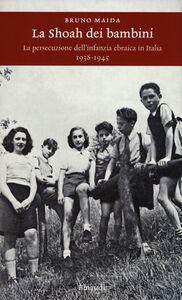 Libro La Shoah dei bambini. La persecuzione dell'infanzia ebraica in Italia 1938-1945 Bruno Maida