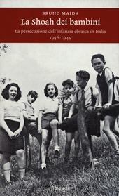 La Shoah dei bambini. La persecuzione dell'infanzia ebraica in Italia 1938-1945