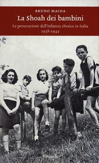 La La Shoah dei bambini. La persecuzione dell'infanzia ebraica in Italia (1938-1945) - Maida Bruno - wuz.it