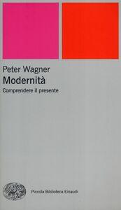 Libro Modernità. Comprendere il presente Peter Wagner