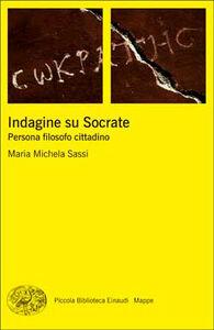 Foto Cover di Indagine su Socrate. Persona, filosofo, cittadino, Libro di M. Michela Sassi, edito da Einaudi