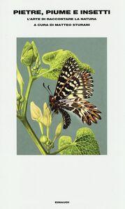 Libro Pietre, piume e insetti. L'arte di raccontare la natura