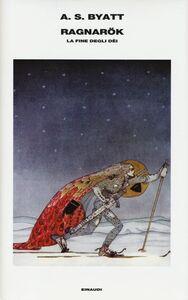 Foto Cover di Ragnarök. La fine degli dèi, Libro di Antonia Susan Byatt, edito da Einaudi