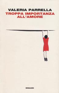 Libro Troppa importanza all'amore Valeria Parrella