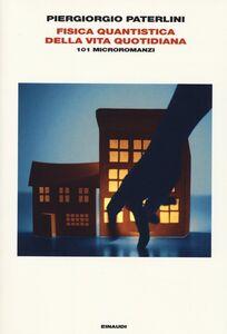 Foto Cover di Fisica quantistica della vita quotidiana. 101 microromanzi, Libro di Piergiorgio Paterlini, edito da Einaudi