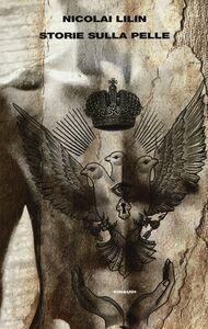 Foto Cover di Storie sulla pelle, Libro di Nicolai Lilin, edito da Einaudi
