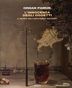 L' innocenza degli oggetti. Il museo dell'innocenza, Istanbul - Orhan Pamuk - copertina