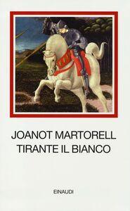 Foto Cover di Tirante il Bianco, Libro di Joanot Martorell, edito da Einaudi