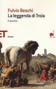 Foto Cover di La leggenda di Troia. Il racconto, Libro di Fulvio Beschi, edito da Einaudi