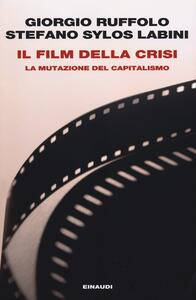 Il film della crisi. La mutazione del capitalismo - Giorgio Ruffolo,Stefano Sylos Labini - copertina