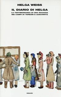 Il Il diario di Helga. La testimonianza di una ragazza nei campi di Terezìn e Auschwitz - Weiss Helga - wuz.it