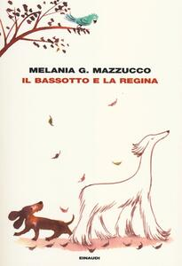 Il bassotto e la regina - Melania G. Mazzucco - copertina
