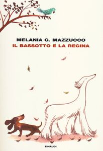 Foto Cover di Il bassotto e la regina, Libro di Melania G. Mazzucco, edito da Einaudi